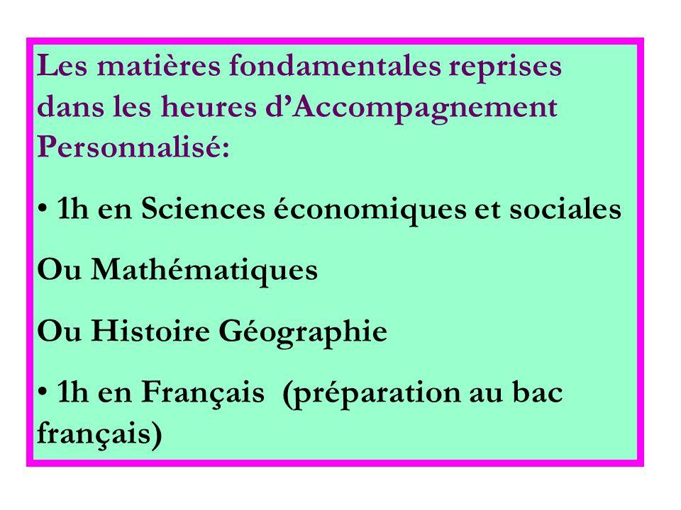 Les matières fondamentales reprises dans les heures dAccompagnement Personnalisé: 1h en Sciences économiques et sociales Ou Mathématiques Ou Histoire