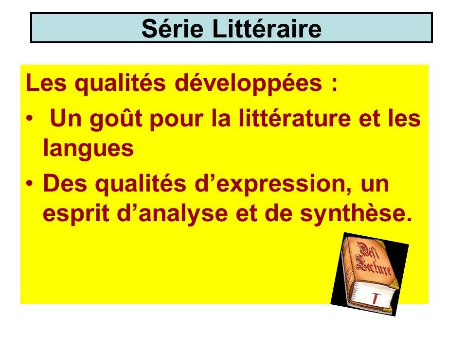 Série Littéraire Les qualités développées : Un goût pour la littérature et les langues Des qualités dexpression, un esprit danalyse et de synthèse.
