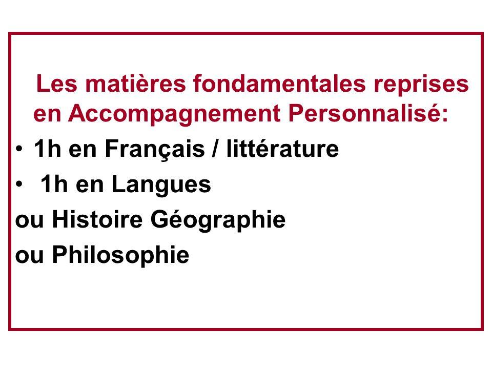Les matières fondamentales reprises en Accompagnement Personnalisé: 1h en Français / littérature 1h en Langues ou Histoire Géographie ou Philosophie