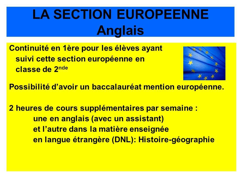 LA SECTION EUROPEENNE Anglais Continuité en 1ère pour les élèves ayant suivi cette section européenne en classe de 2 nde Possibilité davoir un baccala