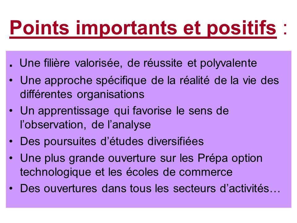 Points importants et positifs :. Une filière valorisée, de réussite et polyvalente Une approche spécifique de la réalité de la vie des différentes org