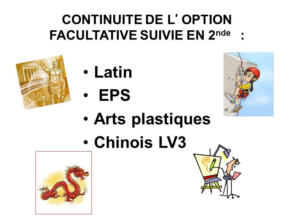 CONTINUITE DE L OPTION FACULTATIVE SUIVIE EN 2 nde : Latin EPS Arts plastiques Chinois LV3