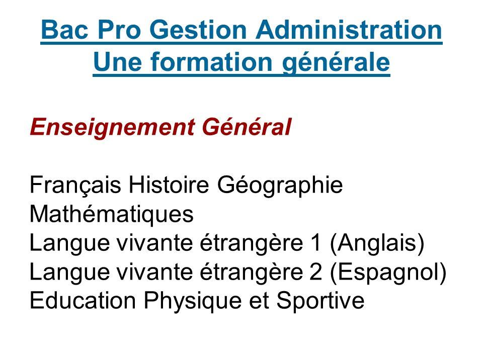Bac Pro Gestion Administration Une formation générale Enseignement Général Français Histoire Géographie Mathématiques Langue vivante étrangère 1 (Angl