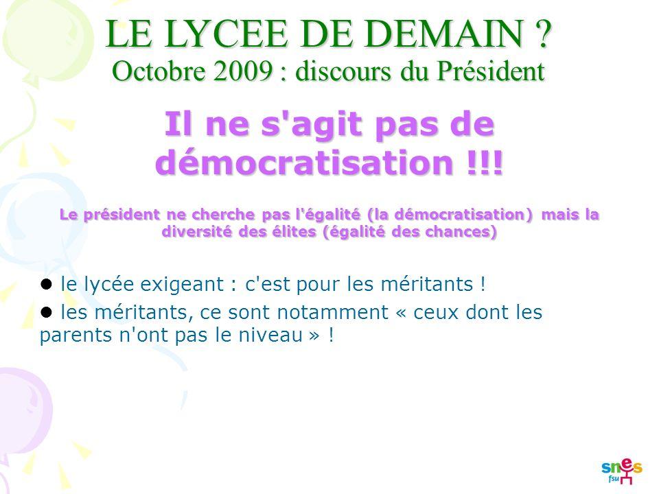LE LYCEE DE DEMAIN . Octobre 2009 : discours du Président Il ne s agit pas de démocratisation !!.