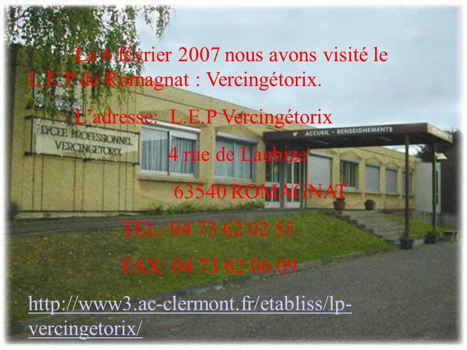 Le 6 février 2007 nous avons visité le L.E.P de Romagnat : Vercingétorix. Ladresse: L.E.P Vercingétorix 4 rue de Laubize 63540 ROMAGNAT TEL: 04 73 62