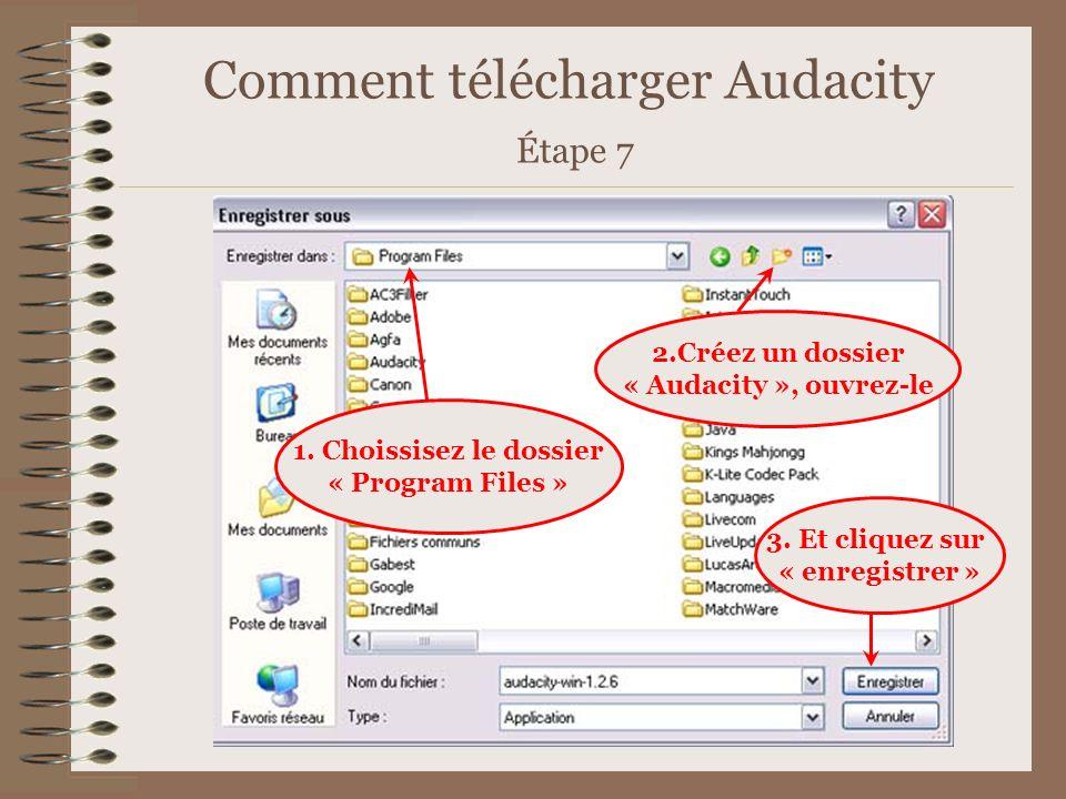 Comment télécharger Audacity Étape 7 1. Choissisez le dossier « Program Files » 3. Et cliquez sur « enregistrer » 2.Créez un dossier « Audacity », ouv