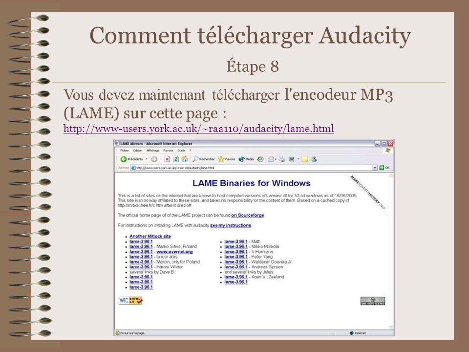 Comment télécharger Audacity Étape 8 Vous devez maintenant télécharger l'encodeur MP3 (LAME) sur cette page : http://www-users.york.ac.uk/~raa110/auda