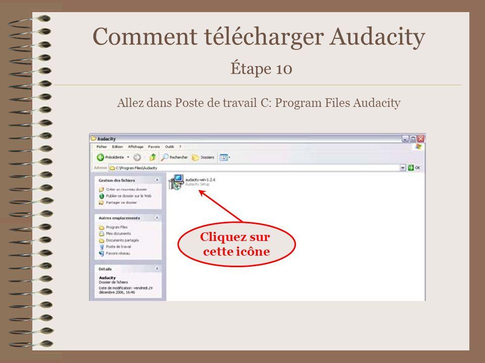 Comment télécharger Audacity Étape 10 Allez dans Poste de travail C: Program Files Audacity Cliquez sur cette icône