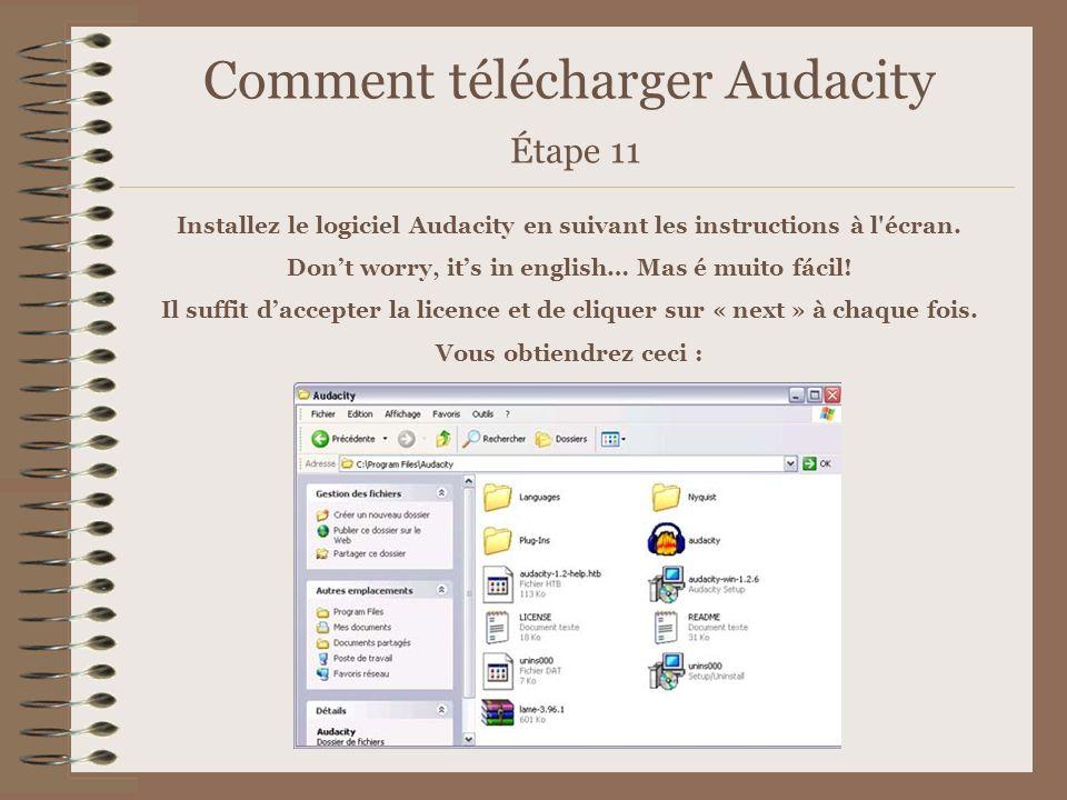 Comment télécharger Audacity Étape 11 Installez le logiciel Audacity en suivant les instructions à l'écran. Dont worry, its in english… Mas é muito fá