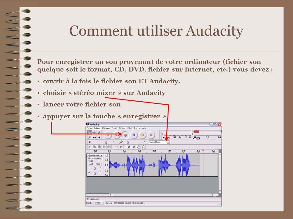 Comment utiliser Audacity Pour enregistrer un son provenant de votre ordinateur (fichier son quelque soit le format, CD, DVD, fichier sur Internet, et