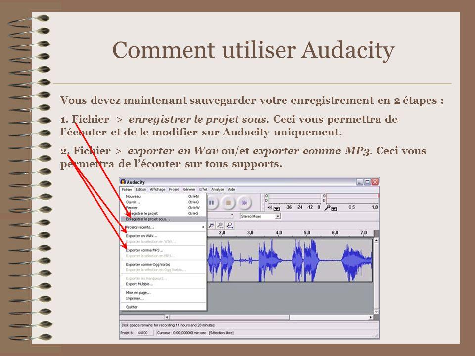 Comment utiliser Audacity Vous devez maintenant sauvegarder votre enregistrement en 2 étapes : 1. Fichier > enregistrer le projet sous. Ceci vous perm