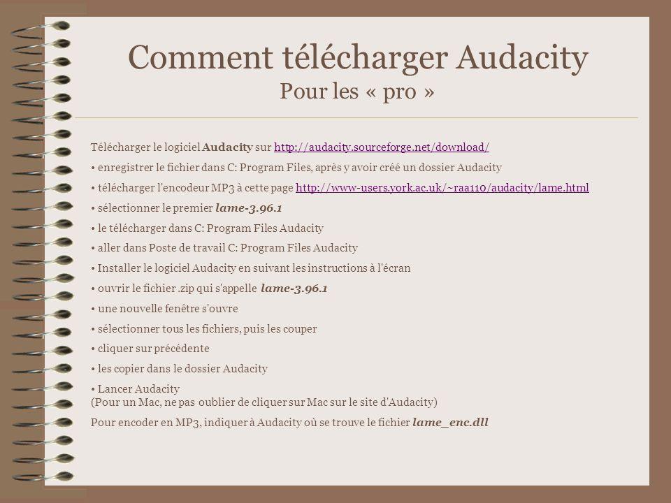 Comment télécharger Audacity Pour les « pro » Télécharger le logiciel Audacity sur http://audacity.sourceforge.net/download/http://audacity.sourceforg