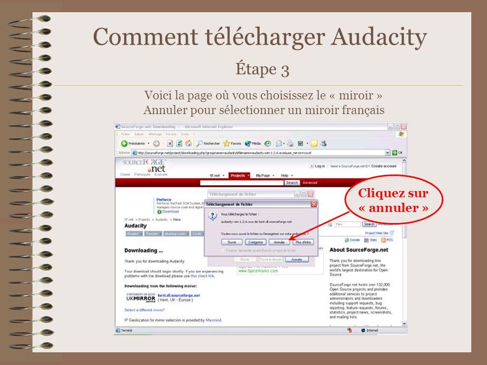 Comment télécharger Audacity Étape 3 Voici la page où vous choisissez le « miroir » Annuler pour sélectionner un miroir français Cliquez sur « annuler