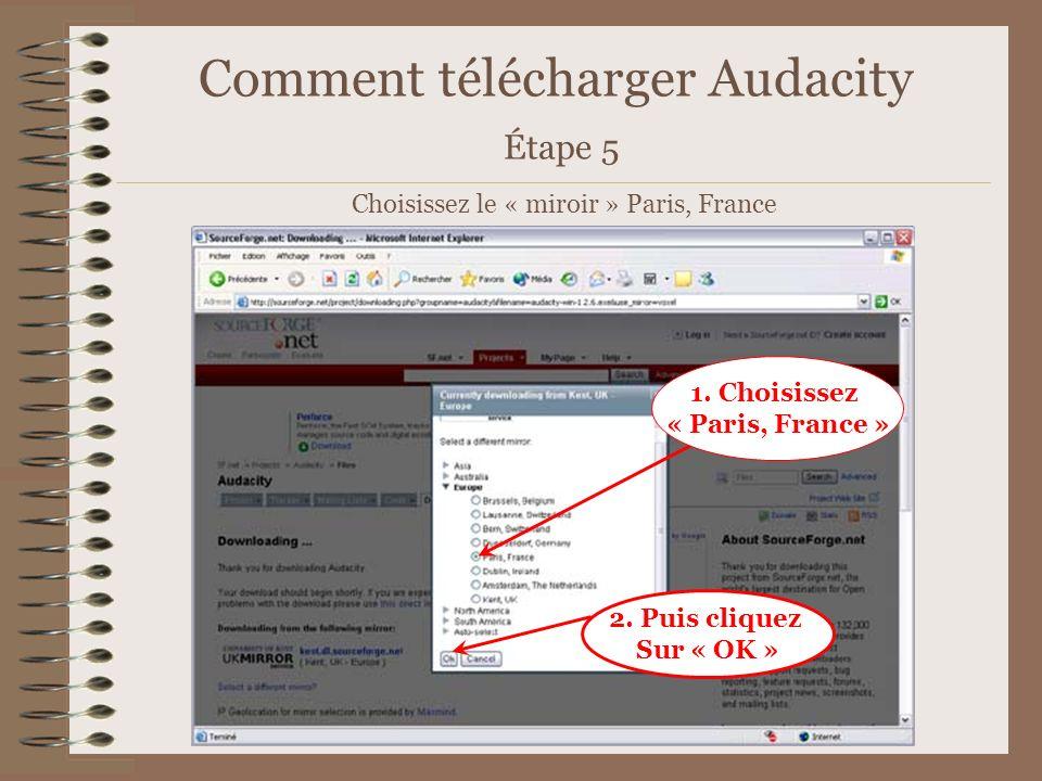 Comment télécharger Audacity Étape 5 Choisissez le « miroir » Paris, France 1. Choisissez « Paris, France » 2. Puis cliquez Sur « OK »