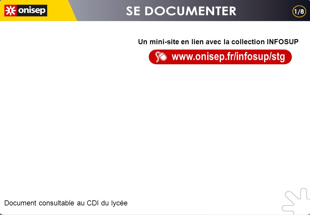 Un mini-site en lien avec la collection INFOSUP Document consultable au CDI du lycée 1/8 www.onisep.fr/infosup/stg