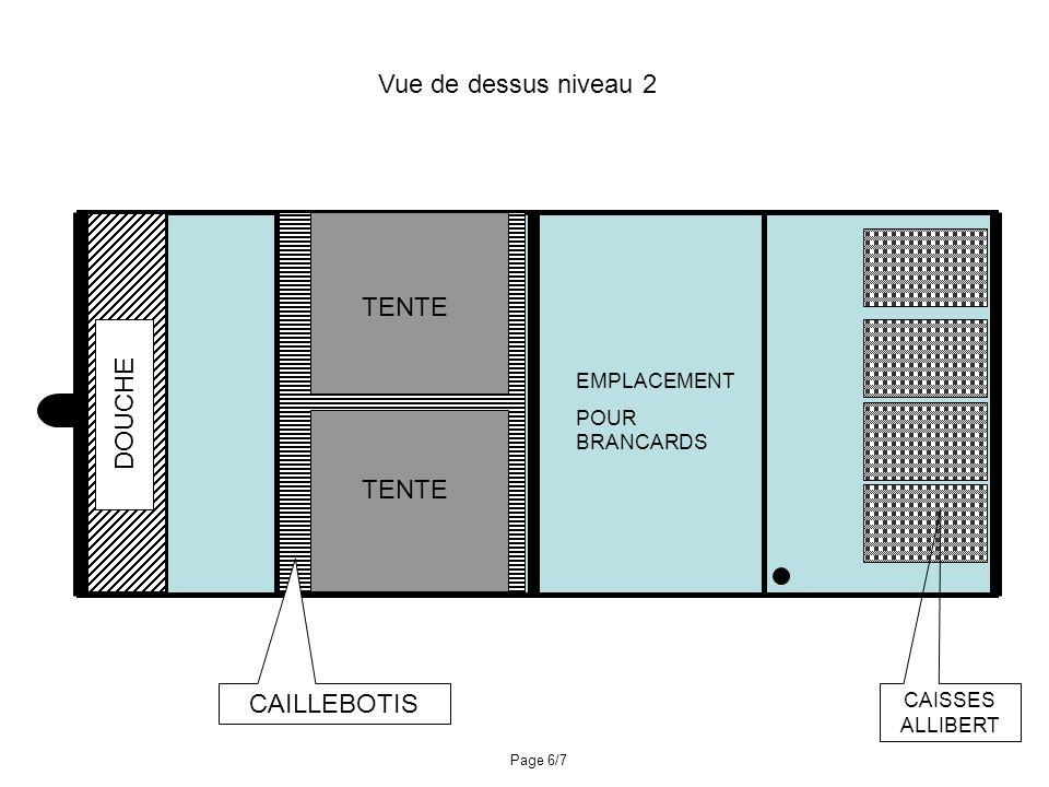 TENTE CAILLEBOTIS DOUCHE EMPLACEMENT POUR BRANCARDS Vue de dessus niveau 2 CAISSES ALLIBERT Page 6/7