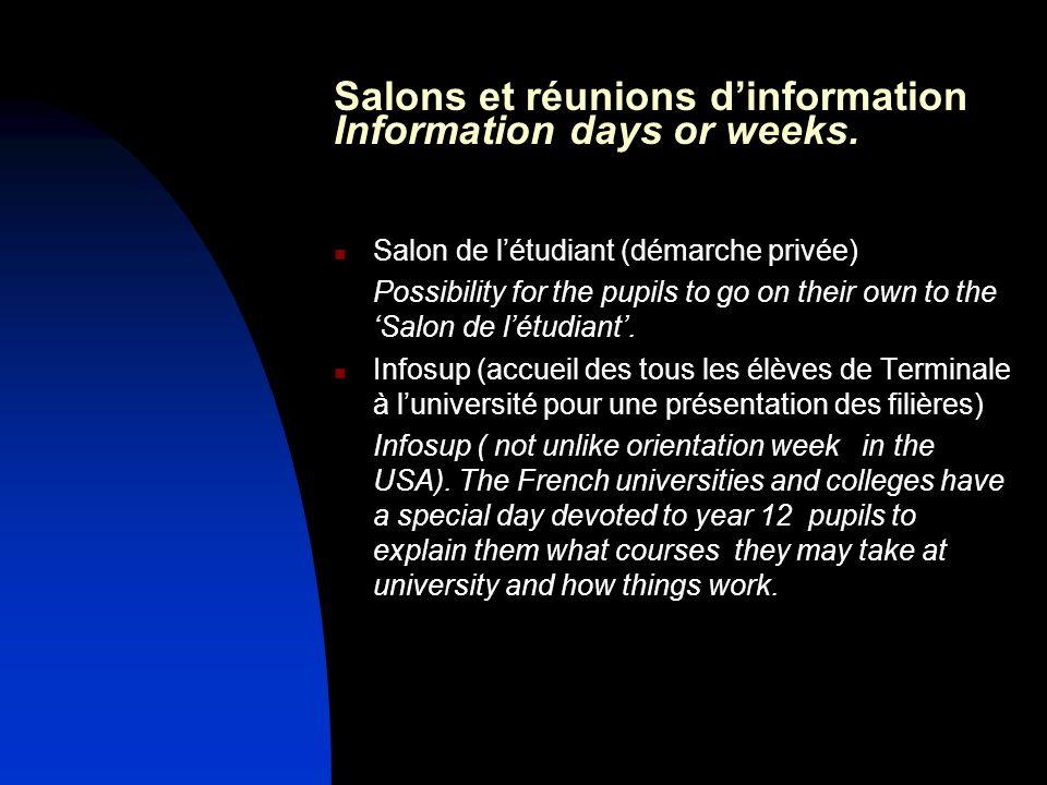 Salons et réunions dinformation Information days or weeks. Salon de létudiant (démarche privée) Possibility for the pupils to go on their own to the S