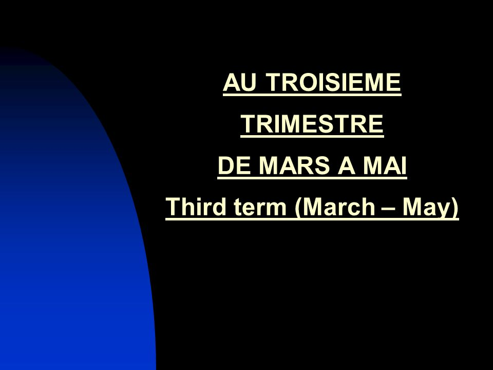 AU TROISIEME TRIMESTRE DE MARS A MAI Third term (March – May)