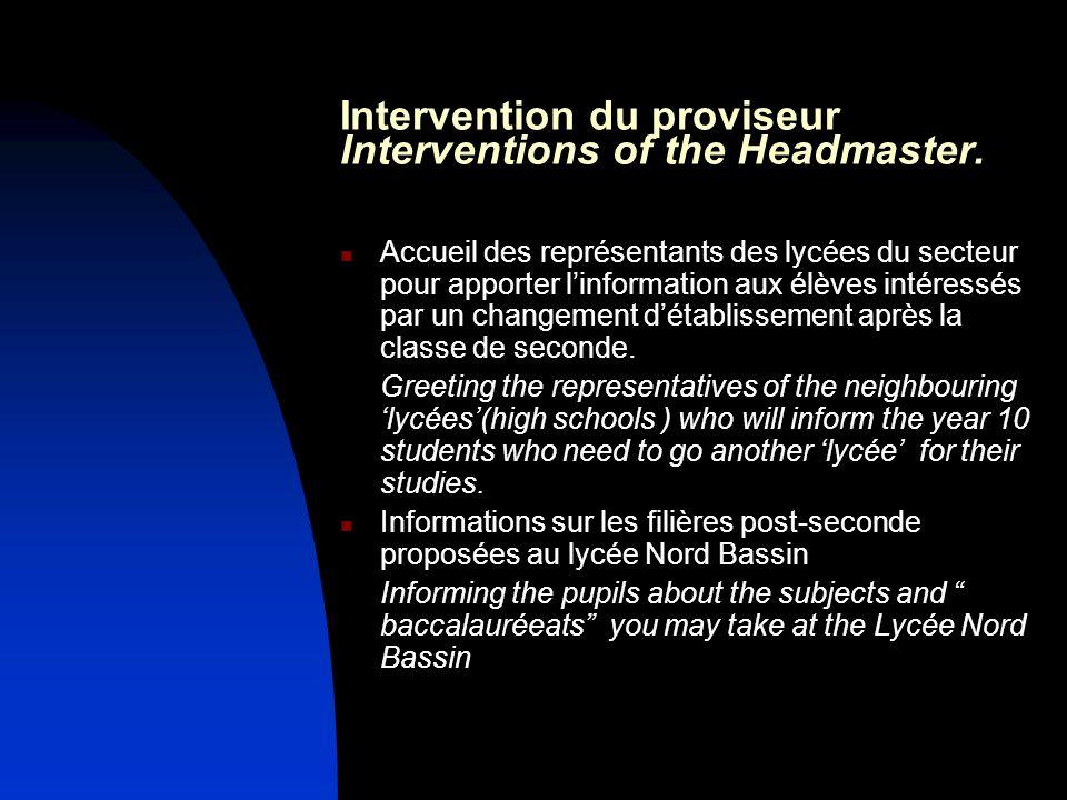 Intervention du proviseur Interventions of the Headmaster. Accueil des représentants des lycées du secteur pour apporter linformation aux élèves intér