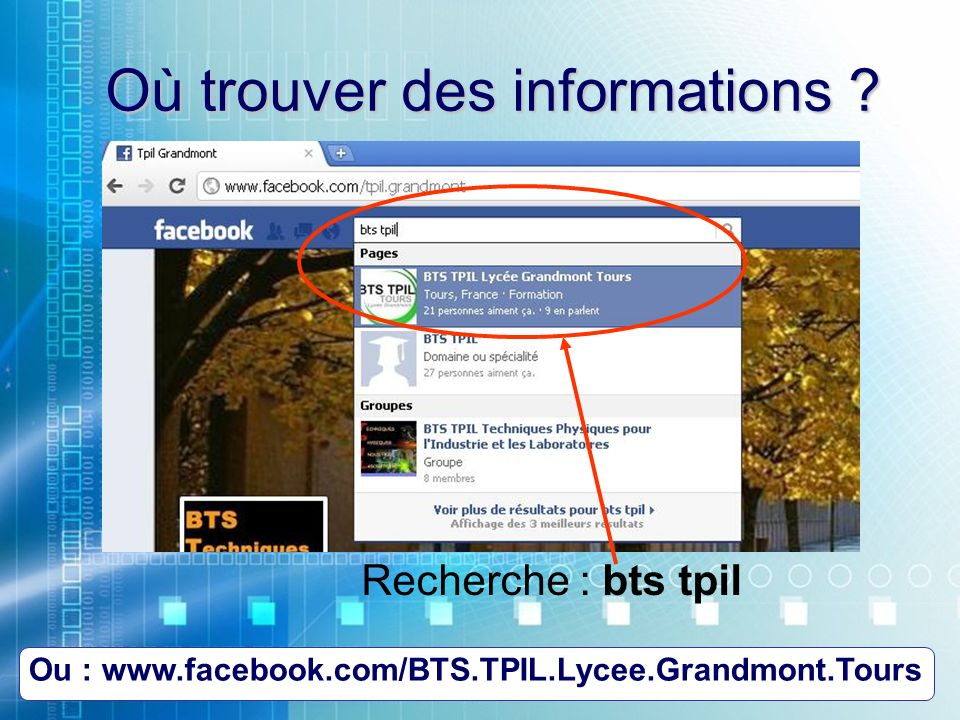 Où trouver des informations ? Recherche : bts tpil Ou : www.facebook.com/BTS.TPIL.Lycee.Grandmont.Tours