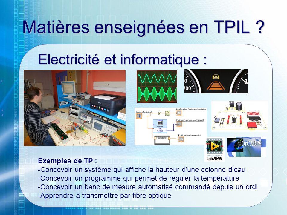 Matières enseignées en TPIL ? Electricité et informatique : Exemples de TP : -Concevoir un système qui affiche la hauteur dune colonne deau -Concevoir