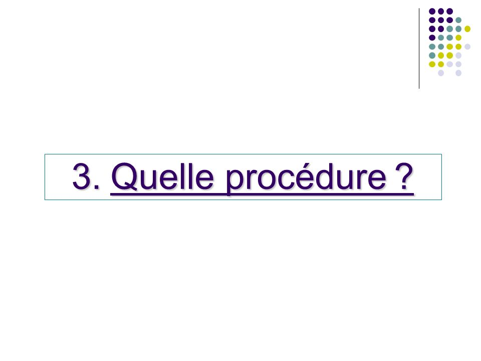 3.Quelle procédure ?