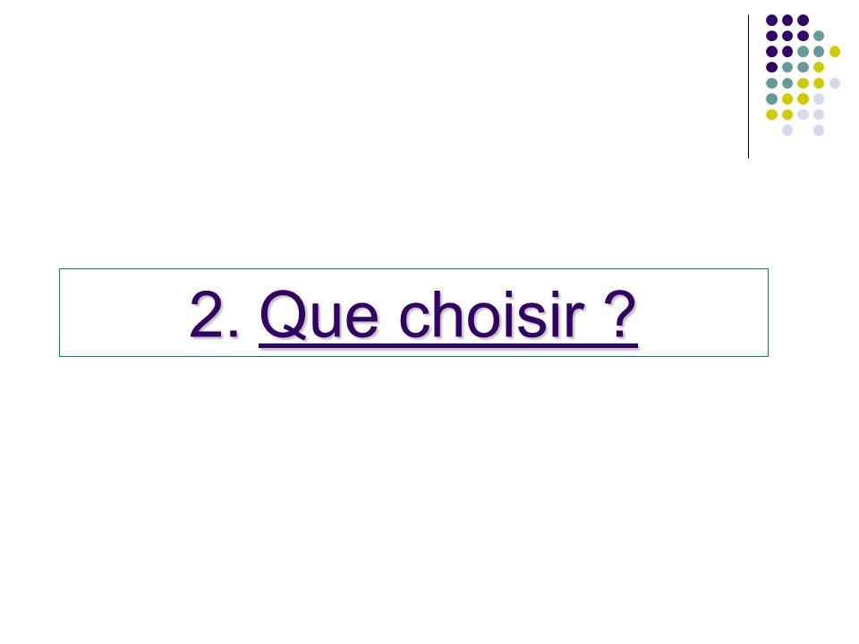 2.Que choisir ?