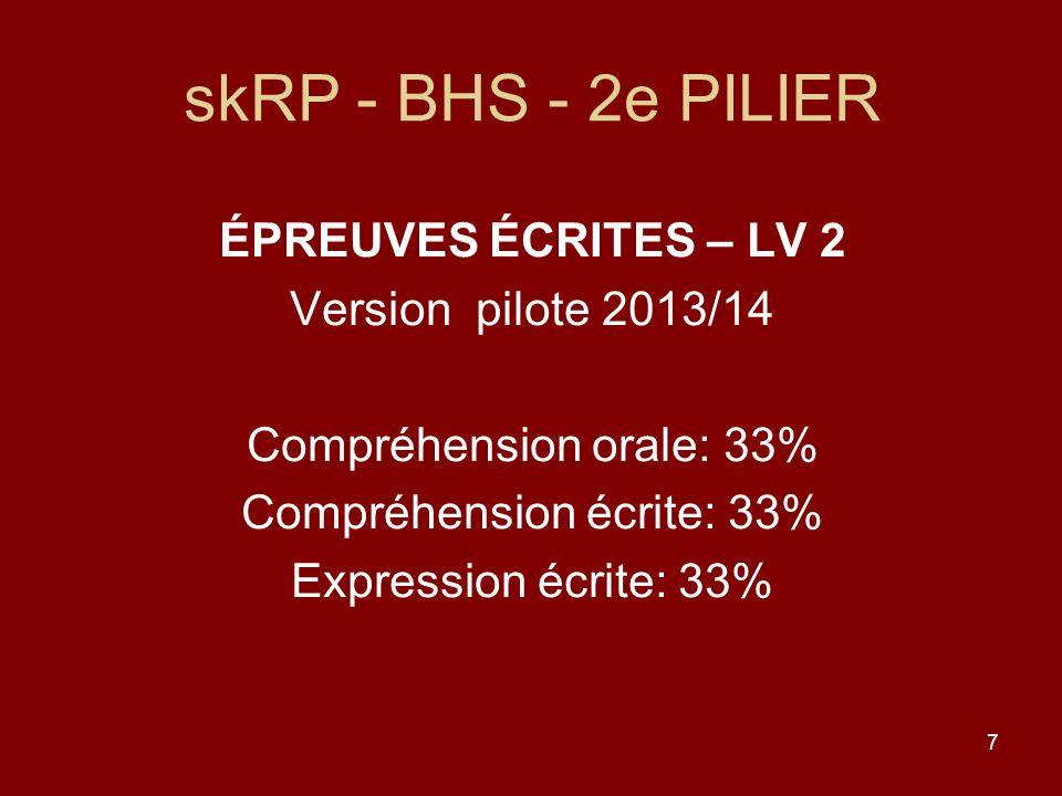 7 skRP - BHS - 2e PILIER ÉPREUVES ÉCRITES – LV 2 Version pilote 2013/14 Compréhension orale: 33% Compréhension écrite: 33% Expression écrite: 33%