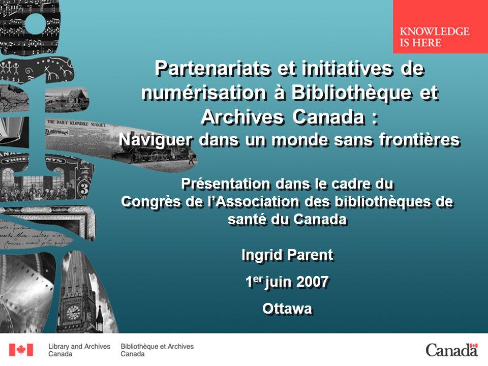 Partenariats et initiatives de numérisation à Bibliothèque et Archives Canada : Naviguer dans un monde sans frontières Présentation dans le cadre du C