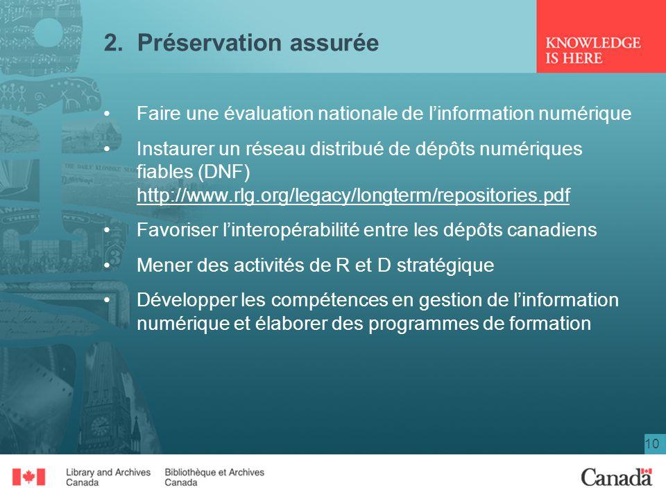 10 2. Préservation assurée Faire une évaluation nationale de linformation numérique Instaurer un réseau distribué de dépôts numériques fiables (DNF) h