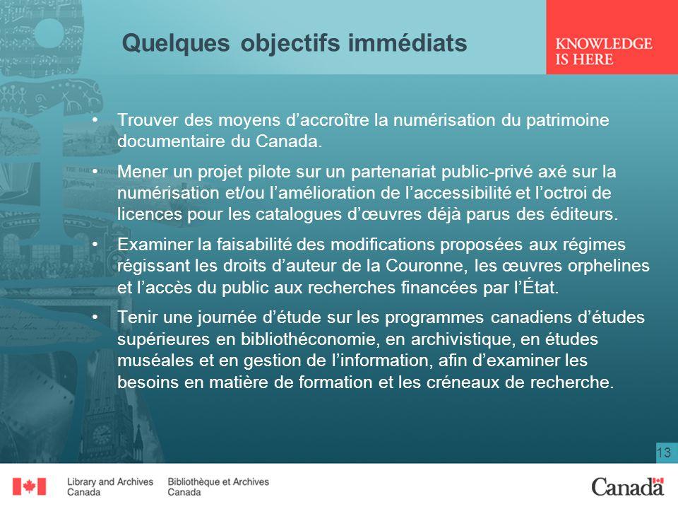 13 Quelques objectifs immédiats Trouver des moyens daccroître la numérisation du patrimoine documentaire du Canada. Mener un projet pilote sur un part