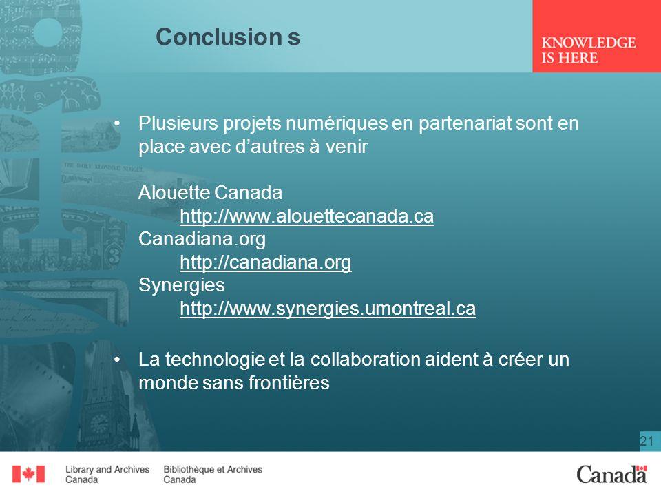 21 Conclusions Plusieurs projets numériques en partenariat sont en place avec dautres à venir Alouette Canada http://www.alouettecanada.ca Canadiana.o