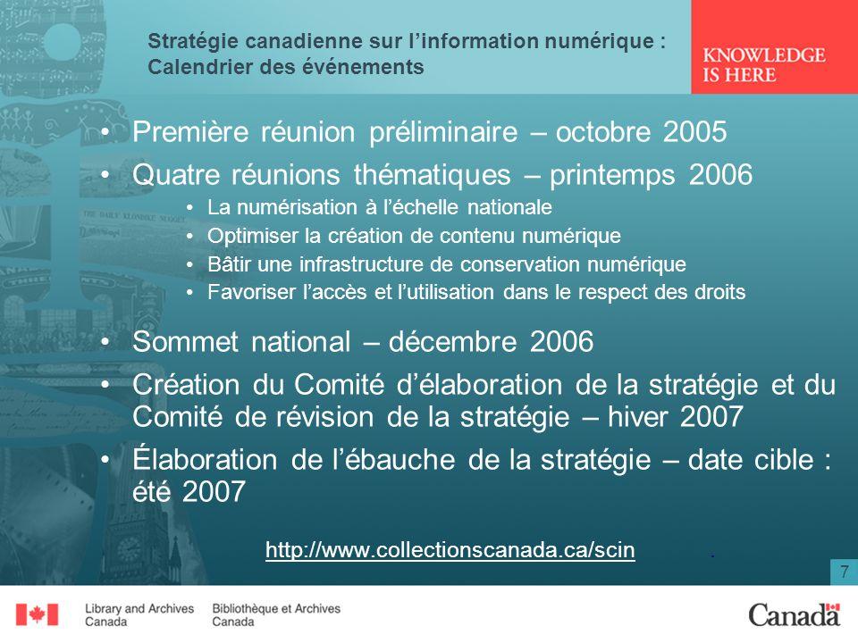 7 Stratégie canadienne sur linformation numérique : Calendrier des événements Première réunion préliminaire – octobre 2005 Quatre réunions thématiques