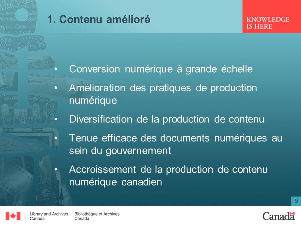 9 1. Contenu amélioré Conversion numérique à grande échelle Amélioration des pratiques de production numérique Diversification de la production de con