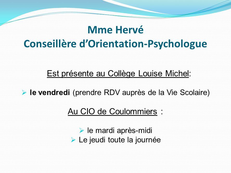 Mme Hervé Conseillère dOrientation-Psychologue Est présente au Collège Louise Michel: le vendredi (prendre RDV auprès de la Vie Scolaire) Au CIO de Co