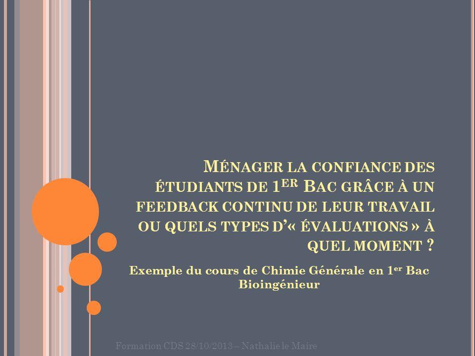 Formation CDS 28/10/2013 – Nathalie le Maire M ÉNAGER LA CONFIANCE DES ÉTUDIANTS DE 1 ER B AC GRÂCE À UN FEEDBACK CONTINU DE LEUR TRAVAIL OU QUELS TYP