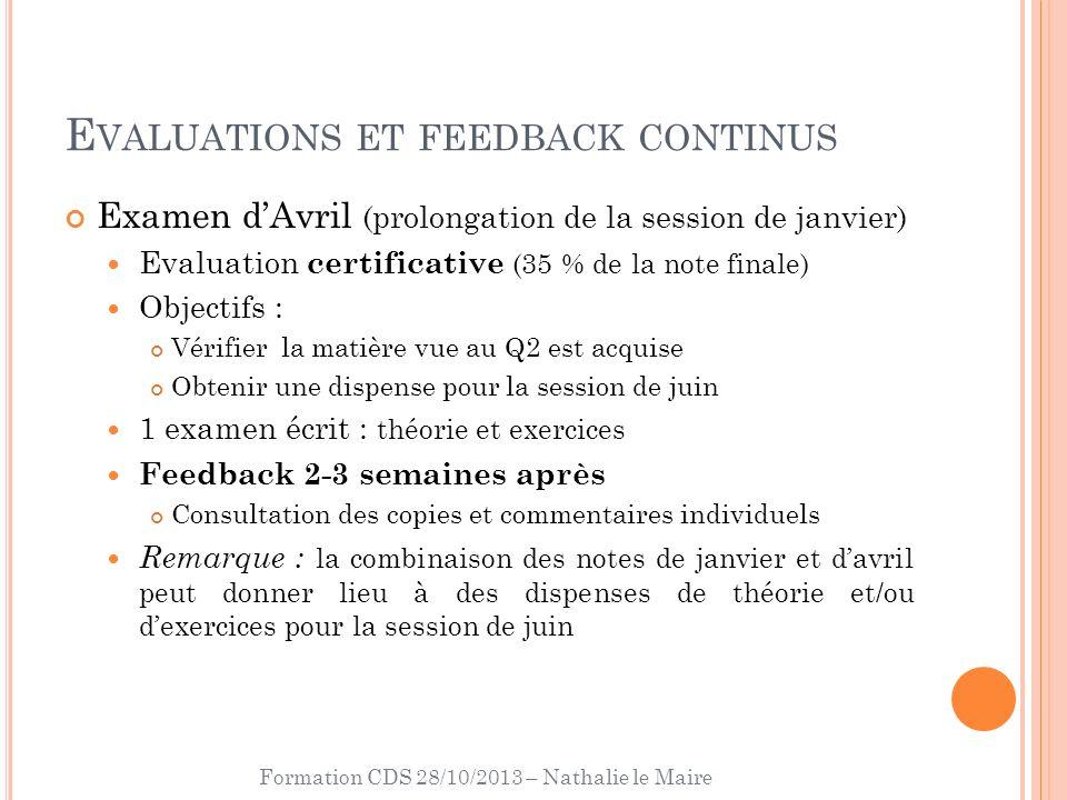 Formation CDS 28/10/2013 – Nathalie le Maire E VALUATIONS ET FEEDBACK CONTINUS Examen dAvril (prolongation de la session de janvier) Evaluation certif