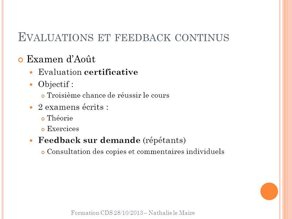 Formation CDS 28/10/2013 – Nathalie le Maire E VALUATIONS ET FEEDBACK CONTINUS Examen dAoût Evaluation certificative Objectif : Troisième chance de ré