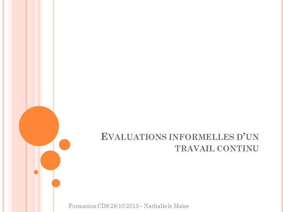 Formation CDS 28/10/2013 – Nathalie le Maire E VALUATIONS INFORMELLES D UN TRAVAIL CONTINU
