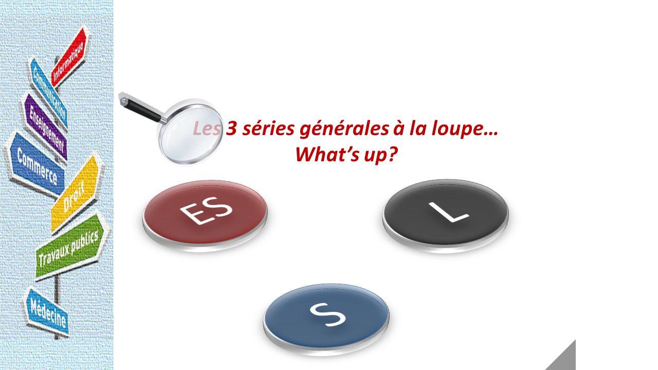 Les 3 séries générales à la loupe… Whats up