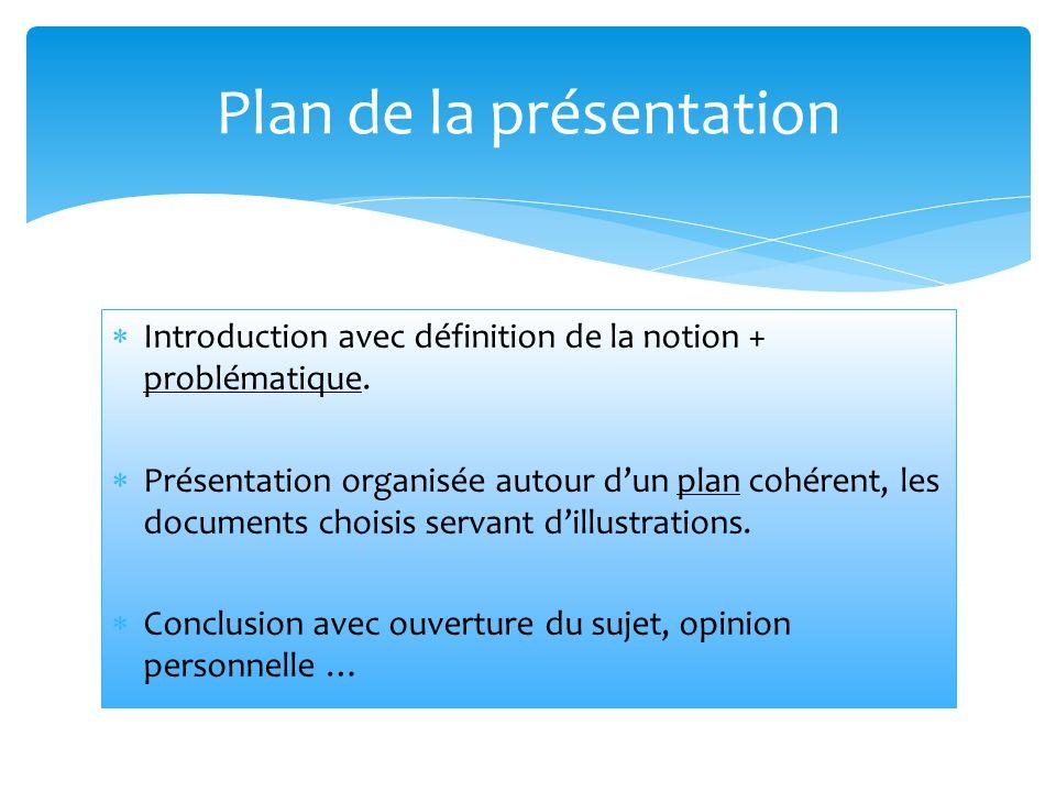 Introduction avec définition de la notion + problématique. Présentation organisée autour dun plan cohérent, les documents choisis servant dillustratio