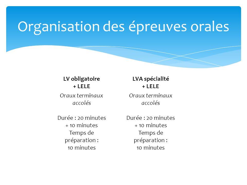 LV obligatoire + LELE LVA spécialité + LELE Oraux terminaux accolés Oraux terminaux accolés Durée : 20 minutes + 10 minutes Temps de préparation : 10