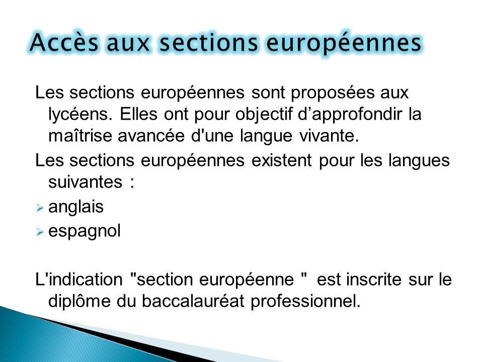 Les sections européennes sont proposées aux lycéens. Elles ont pour objectif dapprofondir la maîtrise avancée d'une langue vivante. Les sections europ