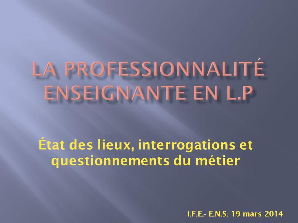 État des lieux, interrogations et questionnements du métier I.F.E.- E.N.S. 19 mars 2014
