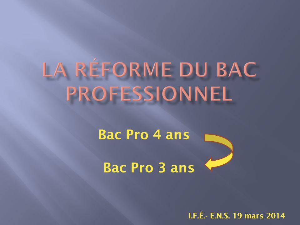 Bac Pro 4 ans I.F.É.- E.N.S. 19 mars 2014 Bac Pro 3 ans