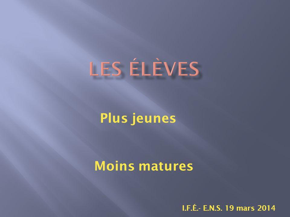 Plus jeunes I.F.É.- E.N.S. 19 mars 2014 Moins matures