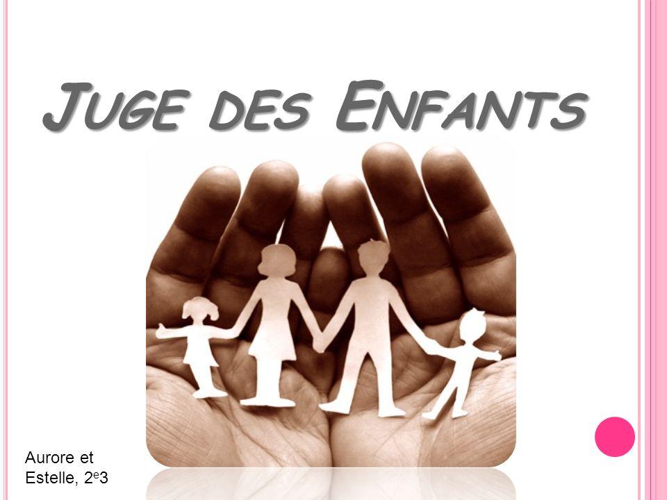 J UGE DES E NFANTS Aurore et Estelle, 2 e 3