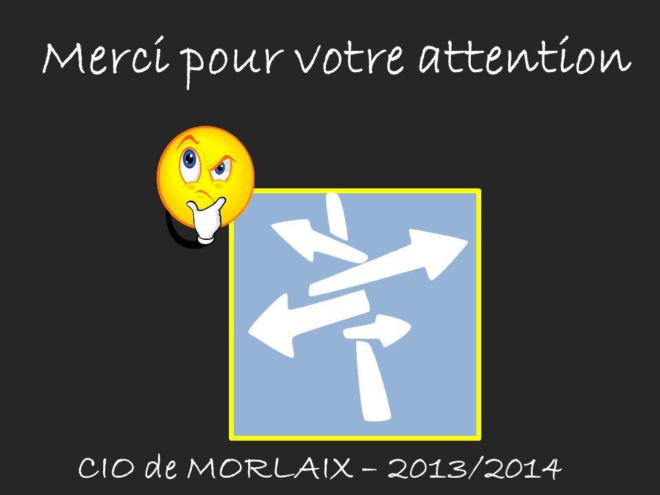 Merci pour votre attention CIO de MORLAIX – 2013/2014