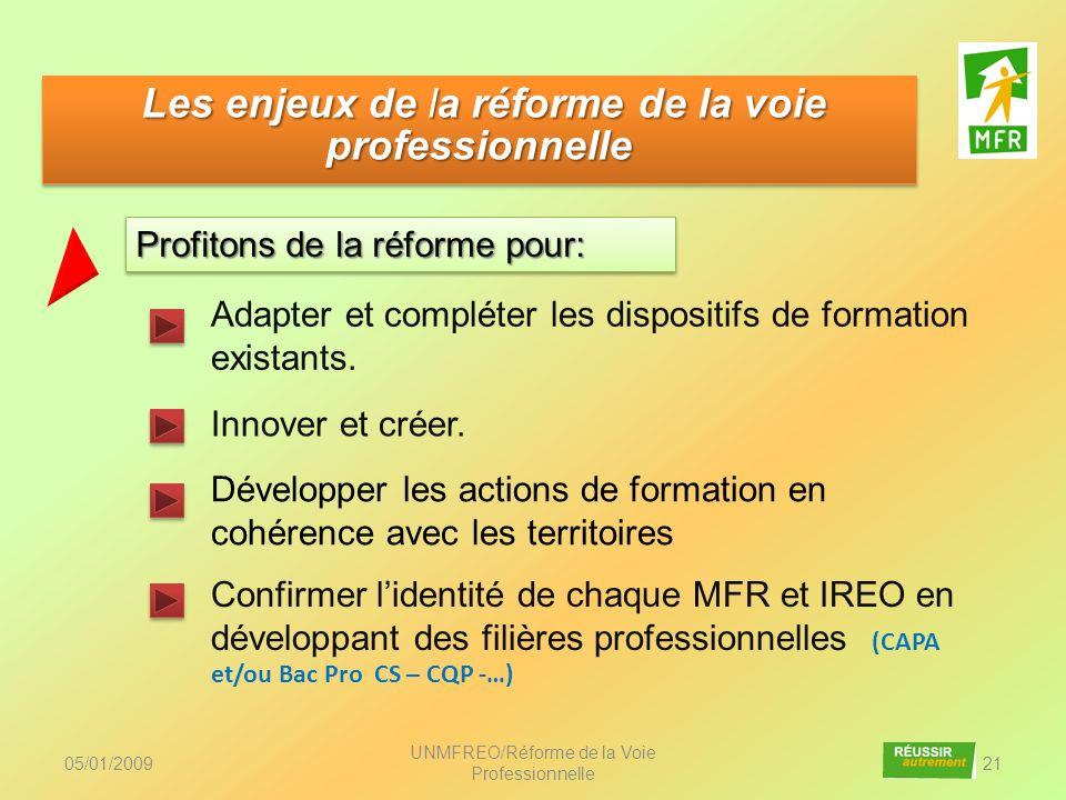 Adapter et compléter les dispositifs de formation existants. 05/01/2009 UNMFREO/Réforme de la Voie Professionnelle 21 Développer les actions de format