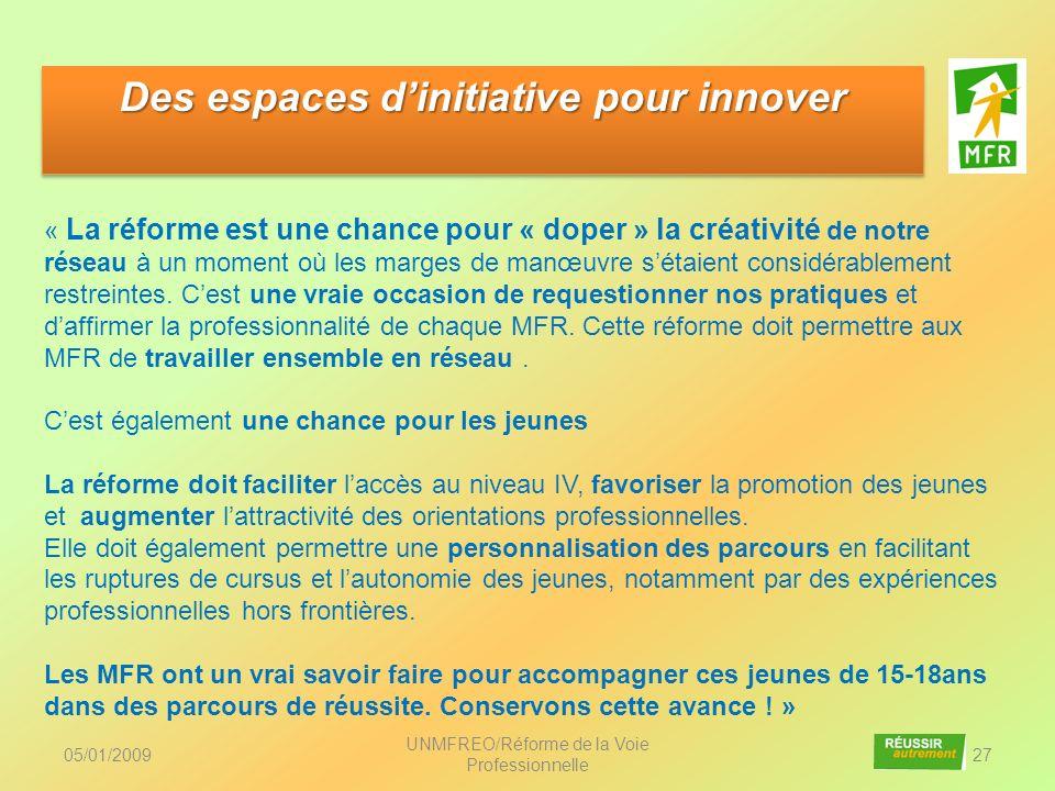 05/01/2009 UNMFREO/Réforme de la Voie Professionnelle 27 Des espaces dinitiative pour innover « La réforme est une chance pour « doper » la créativité